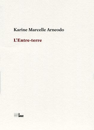 Karine Marcelle Arneodo l'Entre-terre éditions La Barque