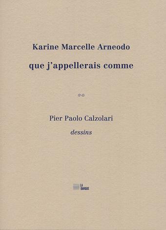 Pier Paolo Calzolari / Karine Marcelle Arneodo que j'appellerais comme éditions La Barque