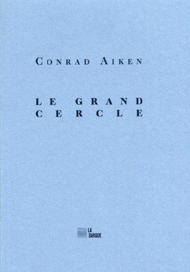 Corad Aiken Le grand cercle éditions La Barque