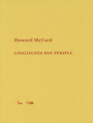 Howard McCord Longjaunes son périple La Barque éditions