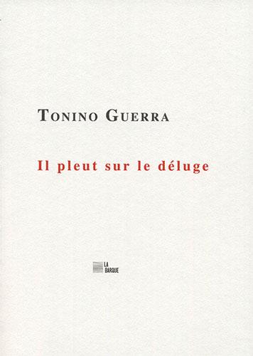 Tonino Guerra Il pleut sur le déluge éditions La Barque