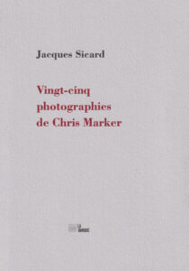 Jacques Sicard Vingt-cinq photographies de Chris Marker éditions La Barque
