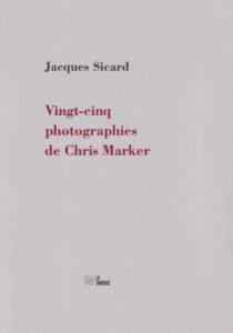 Jacques Sicard Vingt-cinq photographies de Chris Marker