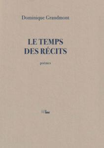 Le temps des récits Dominique Grandmont